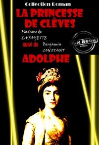 Madame De La Fayette et Benjamin Constant - La princesse de Clèves (suivi de Adolphe par Benjamin Constant) - édition intégrale.