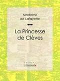 Madame de Lafayette et  Ligaran - La Princesse de Clèves.