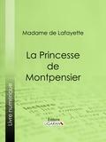 Madame de Lafayette et  Ligaran - La Princesse de Montpensier.