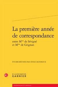 Madame de Sévigné - La première année de correspondance entre Mme de Sevigne et Mme de Grignan.