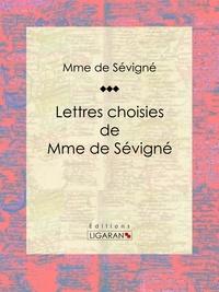 Madame de Sévigné et  Ligaran - Lettres choisies de Mme de Sévigné.