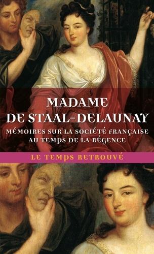 Madame de Staal-Delaunay - Mémoires sur la société française au temps de la Régence.