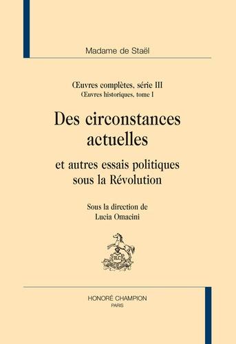 Madame de Staël - Oeuvres complètes, série 3 - Oeuvres historiques Tome 1, Des circonstances actuelles et autres écrits politiques sous la Révolution.