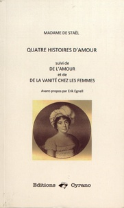Madame de Staël - Quatre histoires d'amour - Suivi de De l'Amour et de De la vanité chez les femmes.