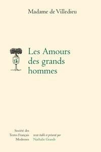 Madame de Villedieu - Les amours des grands hommes.
