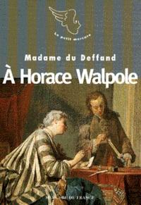 Madame du Deffand - Le XVIIIe siècle des femmes  : À Horace Walpole.