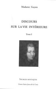 Madame Guyon - Discours sur la vie intérieure - Tome 1.