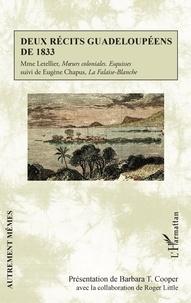"""Madame Letellier et Eugène Chapus - Deux récits guadeloupéens de 1833 - Mme Letellier, """"Moeurs coloniales - Esquisses"""" suivi de Eugène Chapus, """"La Falaise-Blanche""""."""