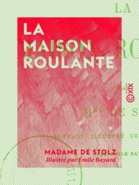 Madame Stolz (de) et Emile Bayard - La Maison roulante.