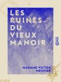 Madame Victor Meunier - Les Ruines du vieux manoir.