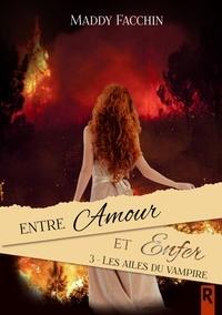 Maddy Facchin - Entre amour et enfer, Tome 3 - Les ailes du vampire.
