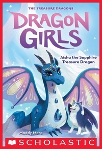Maddy Mara - Aisha the Sapphire Treasure Dragon (Dragon Girls #5).