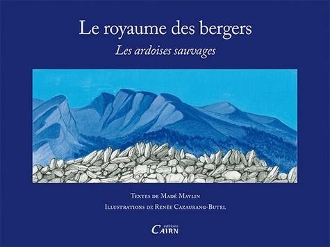 Madé Maylin et Renée Cazaurang-Butel - Le royaume des bergers - Les ardoises sauvages.