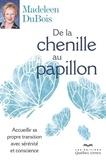 Madeleen Dubois - De la chenille au papillon.