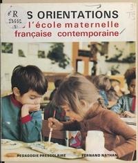 Madeleine Abbadie et Jeanne Bandet - Les orientations de l'école maternelle française contemporaine.