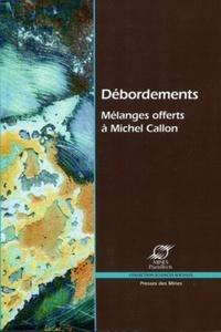 Madeleine Akrich et Yannick Barthe - Débordements - Mélanges offerts à Michel Callon.