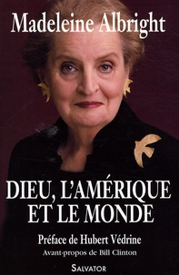 Madeleine Albright - Dieu, l'Amérique et le monde.