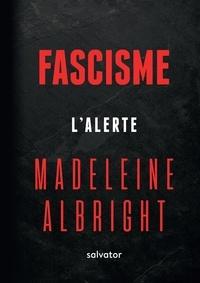 Madeleine Albright - Fascisme - L'alerte.