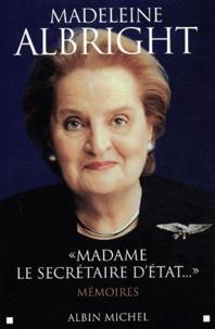 Madeleine Albright - Madame la secrétaire d'état - Mémoires.