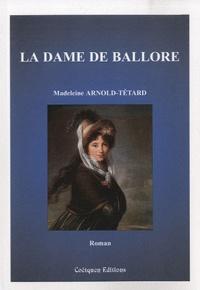 Madeleine Arnold-Tétard - La dame de Ballore.