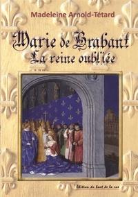 Madeleine Arnold-Tétard - Marie de Brabant la reine oubliée.