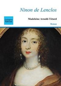 Madeleine Arnold-Tétard - Ninon de Lenclos - Notre Dame des Amours.