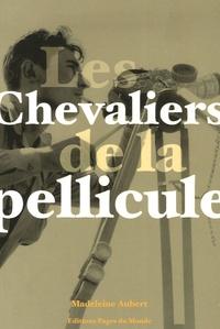 Madeleine Aubert - Les Chevaliers de la pellicule.