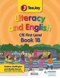 Madeleine Barnes et Siobhan Skeffington - TeeJay Literacy and English CfE First Level Book 1B.