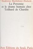 Madeleine Barthélemy-Madaule et Jacques Madaule - La personne et le drame humain chez Teilhard de Chardin.