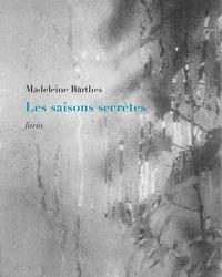 Madeleine Barthes - Les saisons secrètes.