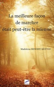 Madeleine Benoist-Mottay - La meilleure façon de marcher était peut-être la mienne.