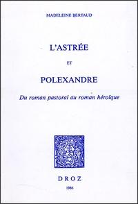 Madeleine Bertaud - L'Astrée et Polexandre - Du roman pastoral au roman héroïque.