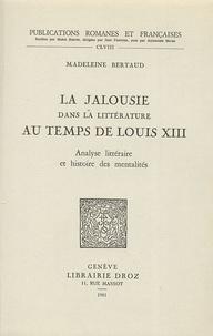 Madeleine Bertaud - La jalousie dans la littérature au temps de Louis XIII - Analyse littéraire et histoire des mentalités.