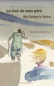 Madeleine Blais-Dahlem et Alexis Normand - La voix de mon père / My Father`s Voice.