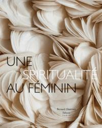 Madeleine Blondel et Dominique Dendraël - Une spiritualité au féminin.