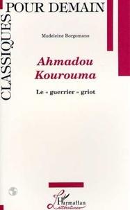 Madeleine Borgomano - Ahmadou Kourouma, le guerrier griot.