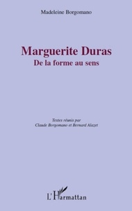 Madeleine Borgomano - Marguerite Duras - De la forme au sens.
