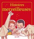 Madeleine Brunelet et Raphaële Glaux - Histoires merveilleuses - Histoires à raconter.