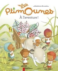 Madeleine Brunelet - Les Ptimounes Tome 5 : A l'aventure !.