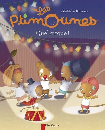 Madeleine Brunelet - Les Ptimounes Tome 6 : Quel cirque !.