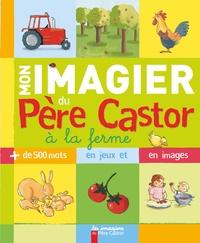Madeleine Brunelet - Mon imagier du Père Castor à la ferme.