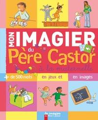 Madeleine Brunelet - Mon imagier du Père Castor à la maternelle.