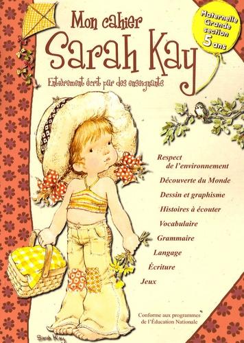 Madeleine Cardosi et Bertrand-Pierre Echaudemaison - Mon cahier Sarah Kay - Maternelle Grande Section-5 ans.