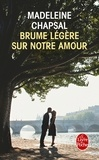 Madeleine Chapsal - Brume légère sur notre amour.