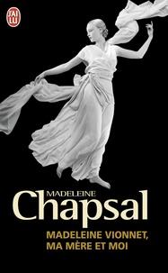 Madeleine Chapsal - Madeleine Vionnet, ma mère et moi - L'éblouissement de la haute couture.