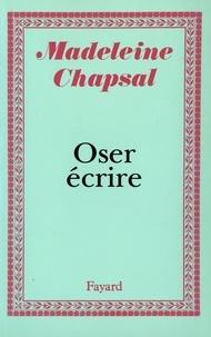 Madeleine Chapsal - Oser écrire.