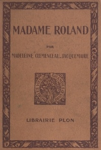Madeleine Clemenceau-Jacquemaire - Madame Roland.