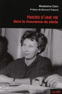 Madeleine Colin - Traces d'une vie dans la mouvance du siècle.