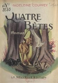 Madeleine Couppey - Quatre bêtes.