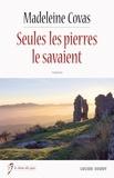 Madeleine Covas - Seules les pierres le savaient.